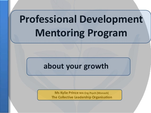 Ms Kylie Prince MA Org Psych [Monash] The Collective Leadership Organisation Professional Development Mentoring Program ab...