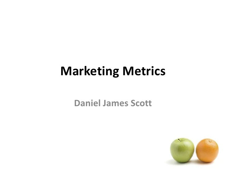 Marketing Metrics<br />Daniel James Scott<br />
