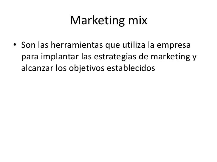 Marketing mix<br />Son lasherramientasqueutiliza la empresaparaimplantarlasestrategias de marketing y alcanzar los objetiv...