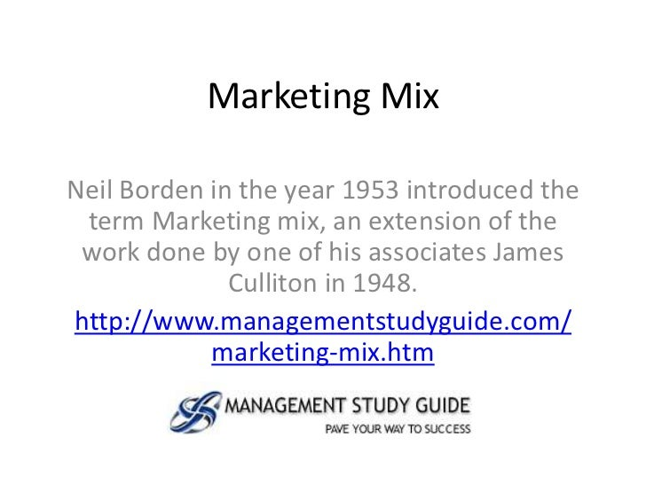 Marketing MixNeil Borden in the year 1953 introduced the term Marketing mix, an extension of the work done by one of his a...
