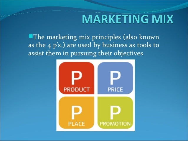 The marketing mix principles (also knownas the 4 p's.) are used by business as tools toassist them in pursuing their obje...