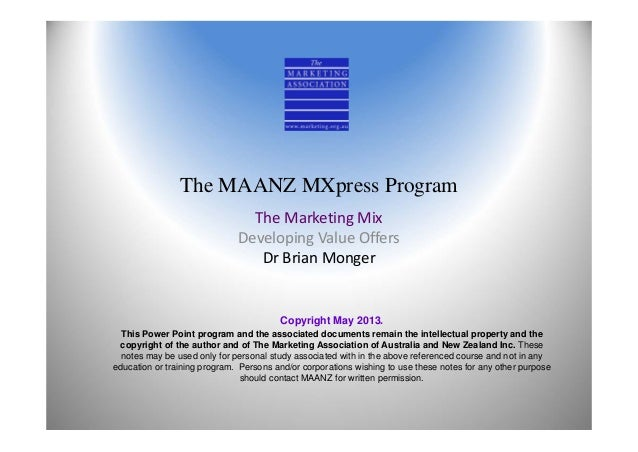 The MAANZ MXpress ProgramThe Marketing Mix Developing Value OffersDr Brian MongerCopyright May 2013.This Power Point progr...