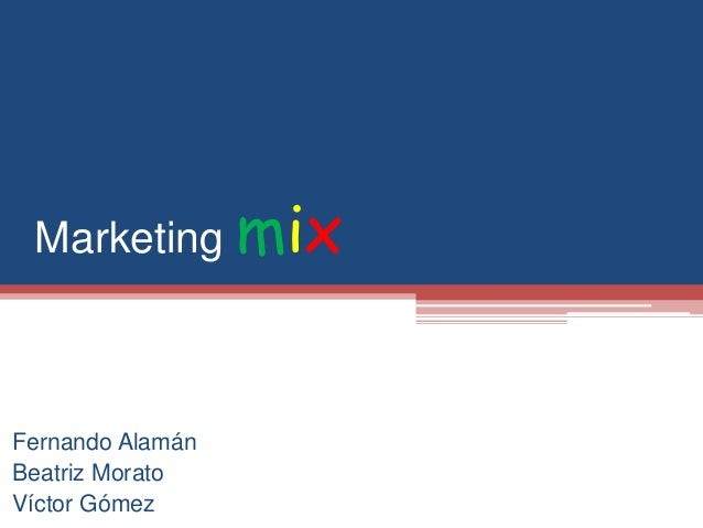 Marketing mix Fernando Alamán Beatriz Morato Víctor Gómez