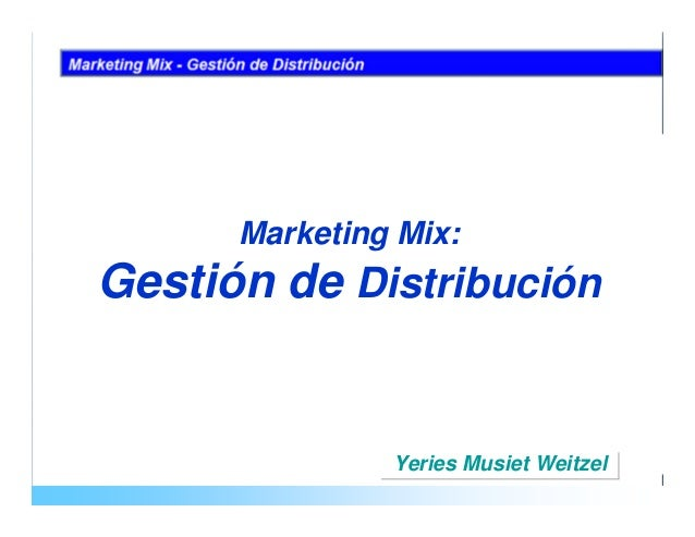 Marketing Mix:Gestión de Distribución               Yeries Musiet Weitzel
