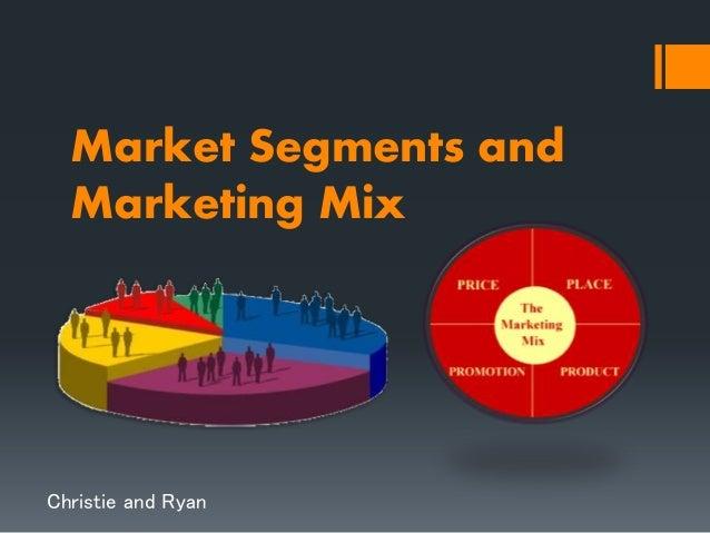 Market Segments and Marketing Mix Christie and Ryan