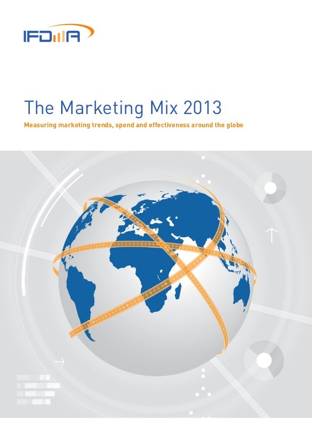 The Marketing Mix 2013 Measuring marketing trends, spend and effectiveness around the globe
