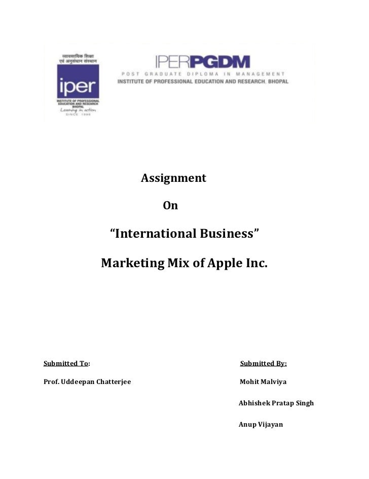 """Assignment  <br />    On<br />""""International Business""""<br />Marketing Mix of Apple Inc.<br />Submitted To:             ..."""