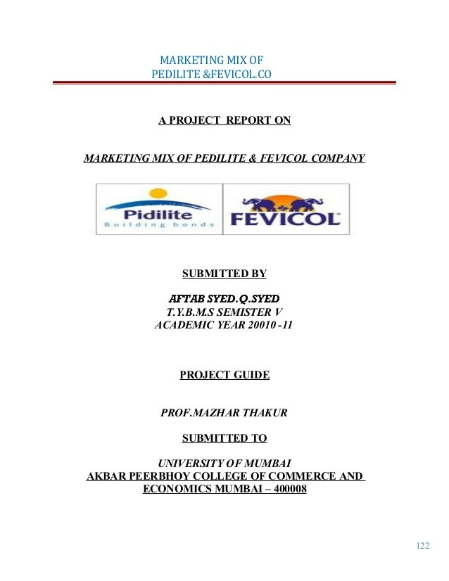 122 MARKETING MIX OF PEDILITE &FEVICOL.CO A PROJECT REPORT ON MARKETING MIX OF PEDILITE & FEVICOL COMPANY SUBMITTED BY AFT...