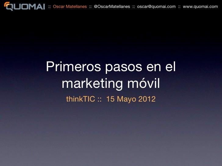 :: Oscar Matellanes :: @OscarMatellanes :: oscar@quomai.com :: www.quomai.comPrimeros pasos en el   marketing móvil       ...