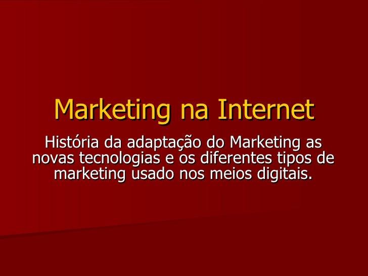 História da adaptação do Marketing as novas tecnologias e os diferentes tipos de marketing usado nos meios digitais. Marke...
