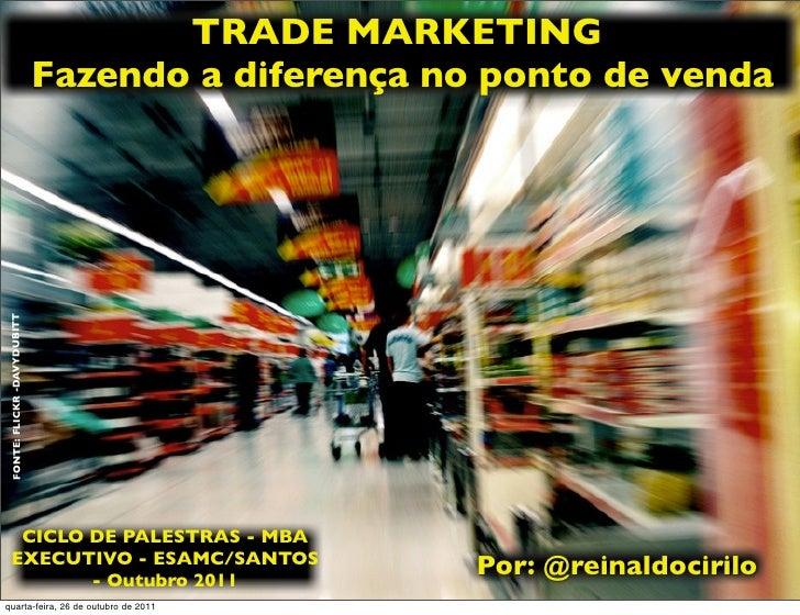 TRADE MARKETING                             Fazendo a diferença no ponto de venda FONTE: FLICKR -DAVYDUBITT    CICLO DE PA...