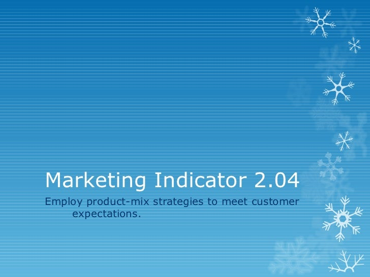 Marketing Indicator 2.04Employ product-mix strategies to meet customer    expectations.
