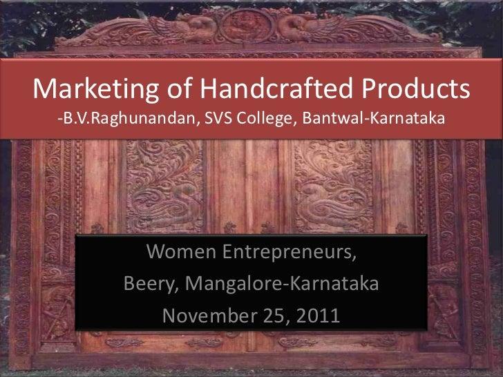 Marketing of Handcrafted Products -B.V.Raghunandan, SVS College, Bantwal-Karnataka           Women Entrepreneurs,         ...