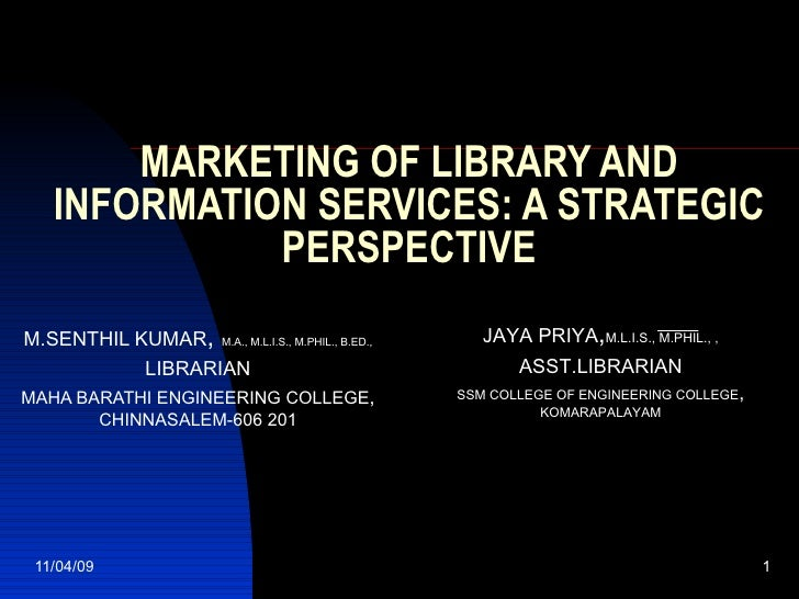 MARKETING OF LIBRARY AND INFORMATION SERVICES: A STRATEGIC PERSPECTIVE M.SENTHIL KUMAR ,  M.A., M.L.I.S., M.PHIL., B.ED., ...