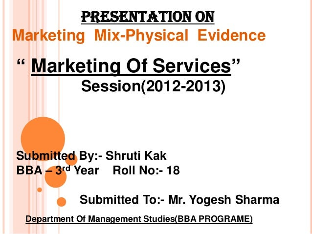 "PRESENTATION ONMarketing Mix-Physical Evidence"" Marketing Of Services""            Session(2012-2013)Submitted By:- Shruti ..."