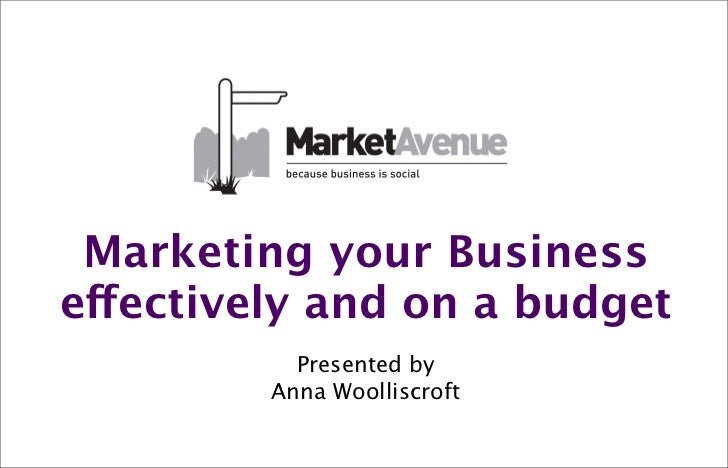 Marketing your Businesseffectively and on a budget           Presented by         Anna Woolliscroft