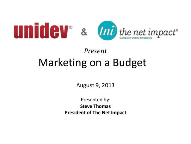 Present Marketing on a Budget August 9, 2013 Presented by: Steve Thomas President of The Net Impact