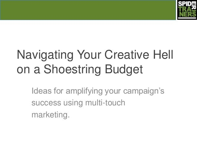 Navigating Your Creative Hell on a Shoestring Budget Ideas for amplifying your campaign's success using multi-touch market...