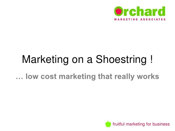 Marketing on a Shoestring ! … low cost marketing that really works                              fruitful marketing for bus...