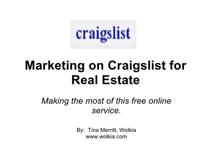 Marketing on Craigslist for Real Estate Making the most of this free online service. By:  Tina Merritt, Wolkia www.wolkia....