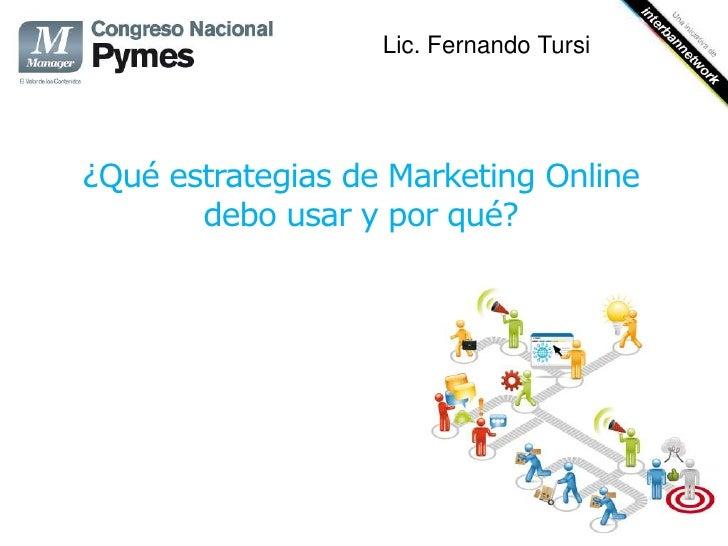 Lic. Fernando Tursi¿Qué estrategias de Marketing Online       debo usar y por qué?