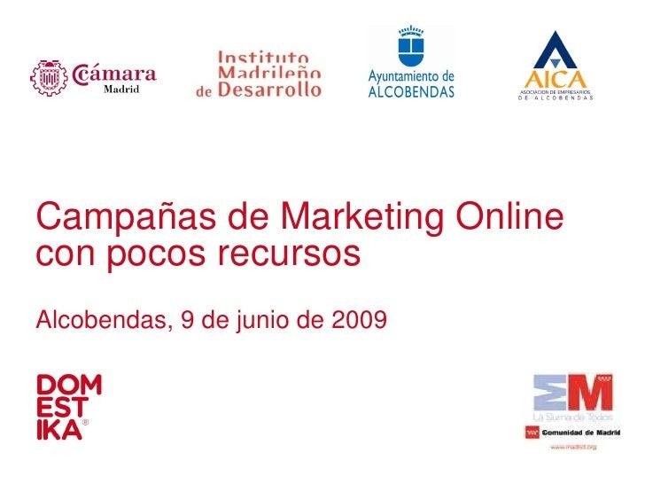 Campañas de Marketing Online con pocos recursos Alcobendas, 9 de junio de 2009