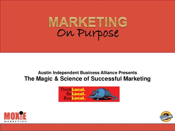 On Purpose    Austin Independent Business Alliance PresentsThe Magic & Science of Successful Marketing