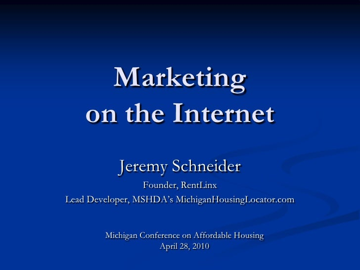 Marketing on the Internet<br />Jeremy Schneider<br />Founder, RentLinx<br />Lead Developer, MSHDA's MichiganHousingLocator...