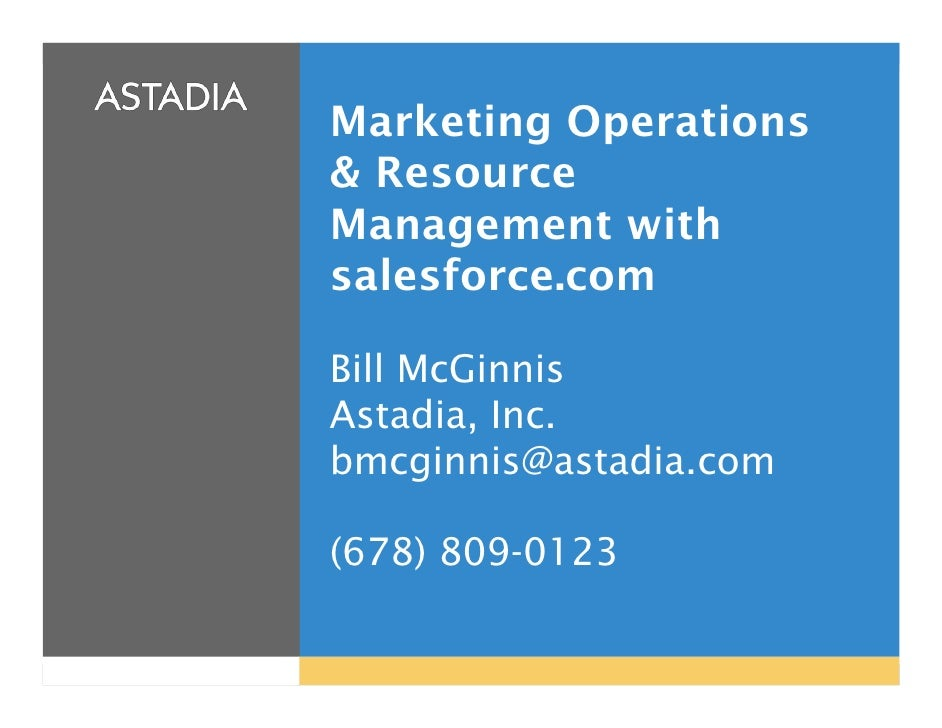 Marketing Operations & Resource Management with salesforce.com  Bill McGinnis Astadia, Inc. bmcginnis@astadia.com  (678) 8...