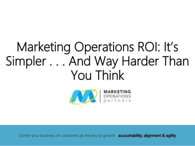 Marketing Operations ROI: It's Simpler . . . And Way Harder Than You Think Center your business on customers as the key to...