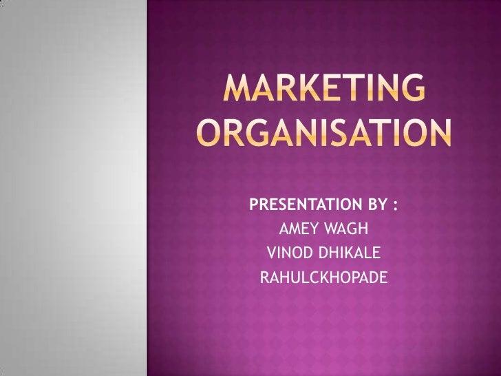 MARKETING ORGANISATION<br />PRESENTATION BY :<br />AMEY WAGH<br />VINOD DHIKALE<br />RAHULCKHOPADE<br />