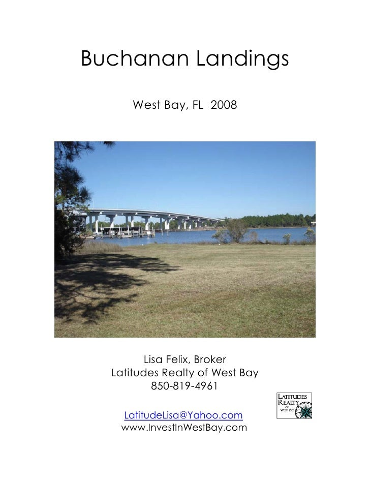 Buchanan Landings        West Bay, FL 2008              Lisa Felix, Broker   Latitudes Realty of West Bay            850-8...
