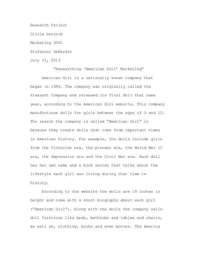 "Research Project Olivia Herrock Marketing 3001 Professor DeNardin July 31, 2013 ""Researching 'American Girl' Marketing"" Am..."