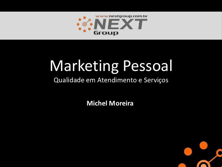 Marketing PessoalQualidade em Atendimento e Serviços<br />Michel Moreira<br />