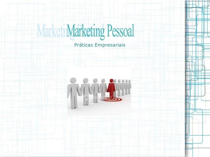 Práticas Empresariais Marketing Pessoal
