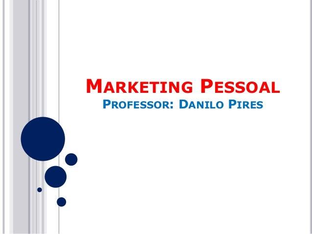MARKETING PESSOAL PROFESSOR: DANILO PIRES