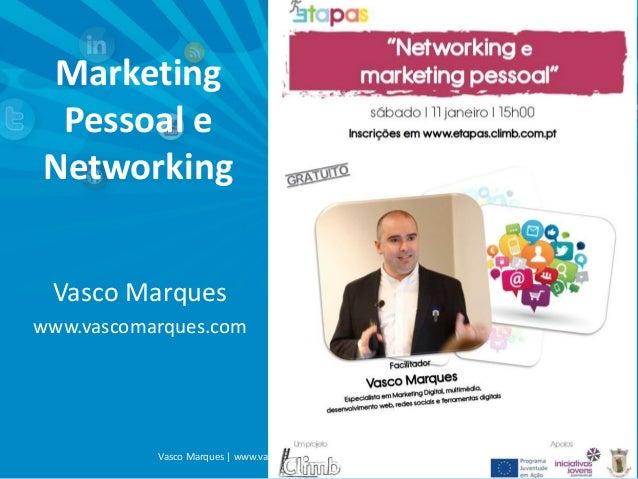 Marketing Pessoal e Networking Vasco Marques www.vascomarques.com  Vasco Marques | www.vascomarques.com | Marketing Pessoa...