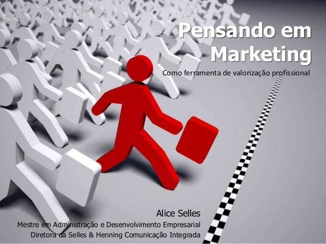 Pensando em Marketing Como ferramenta de valorização profissional  Alice Selles Mestre em Administração e Desenvolvimento ...