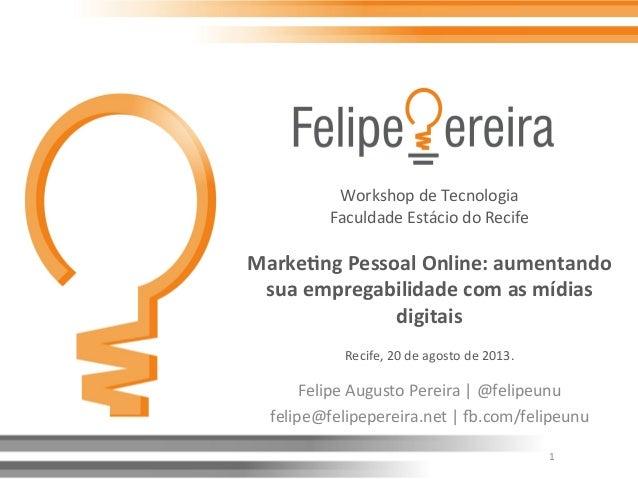 Workshop  de  Tecnologia   Faculdade  Estácio  do  Recife      Marke&ng  Pessoal  Online:  aumentand...