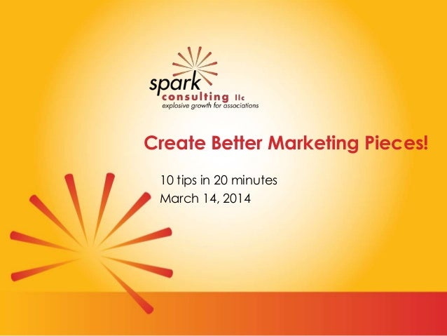 Create Better Marketing Pieces! 10 tips in 20 minutes March 14, 2014