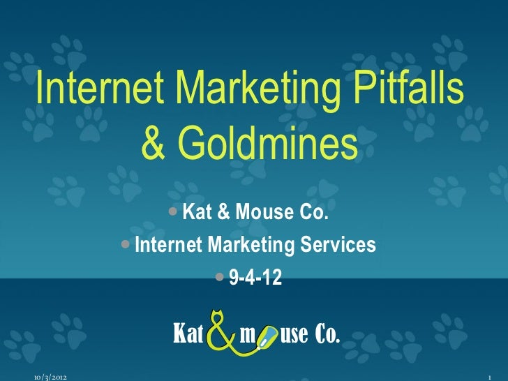 Internet Marketing Pitfalls      & Goldmines                  Kat & Mouse Co.             Internet Marketing Services   ...