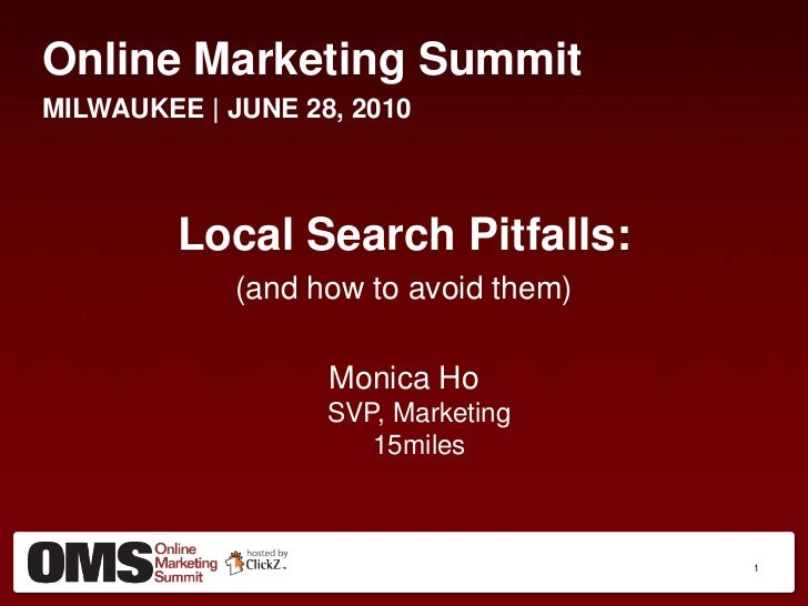 Online Marketing Summit<br />MILWAUKEE | JUNE 28, 2010<br />Local Search Pitfalls:<br />(and how to avoid them)<br />Monic...