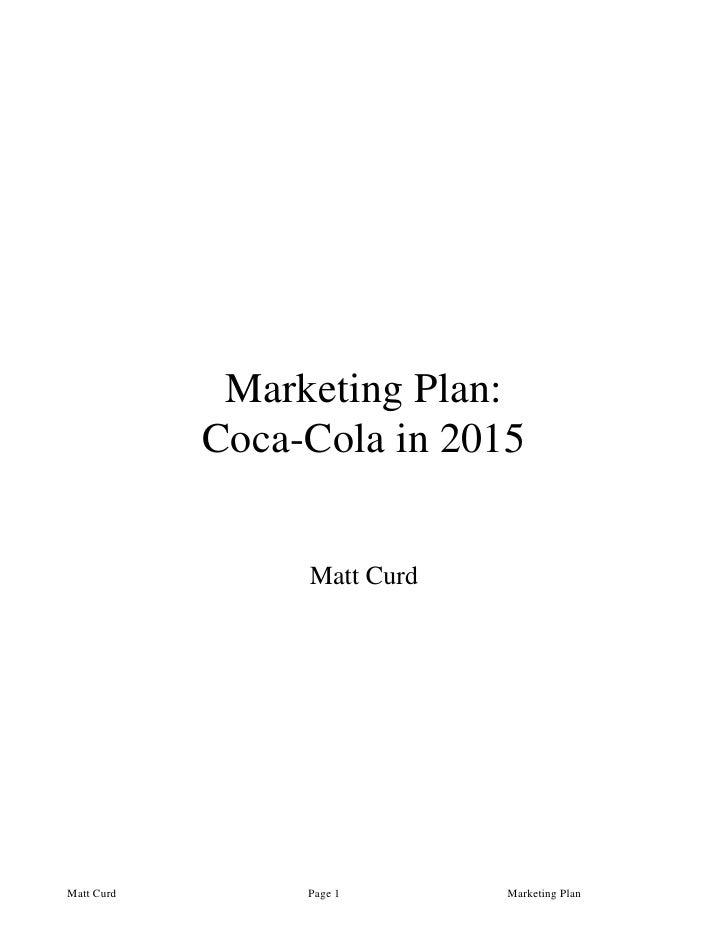 Marketing Plan:            Coca-Cola in 2015                 Matt CurdMatt Curd        Page 1      Marketing Plan