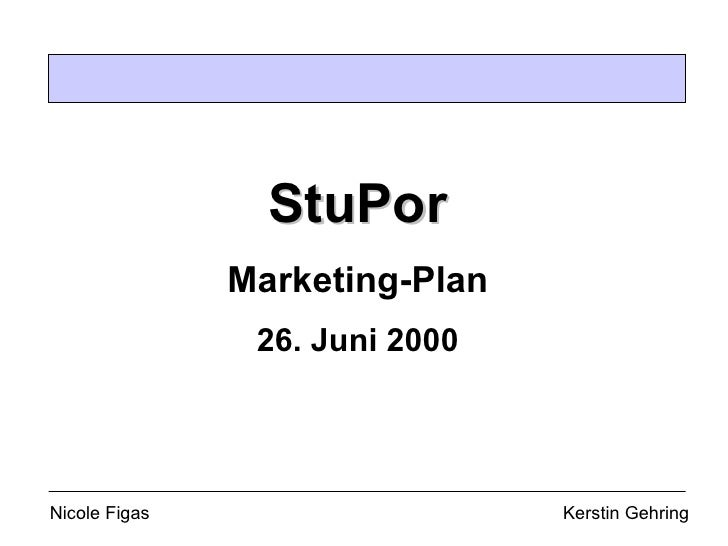Nicole Figas   Kerstin Gehring StuPor Marketing-Plan 26. Juni 2000