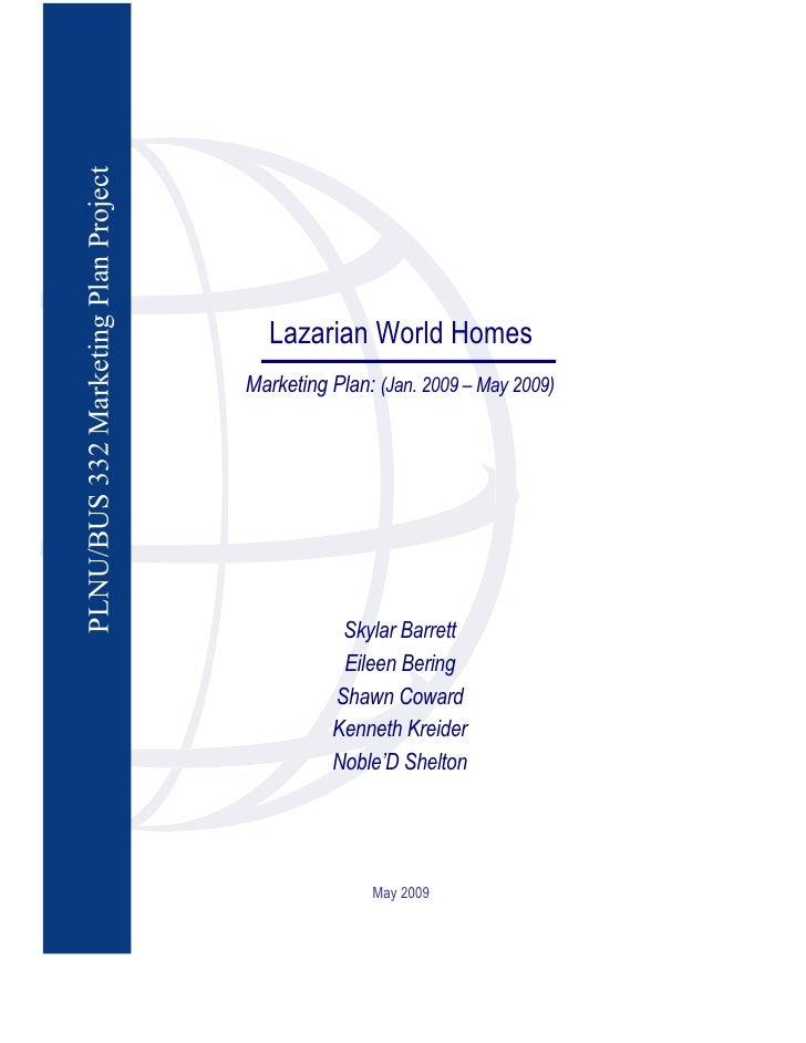 PLNU/BUS 332 Marketing Plan Project                                             Lazarian World Homes                      ...