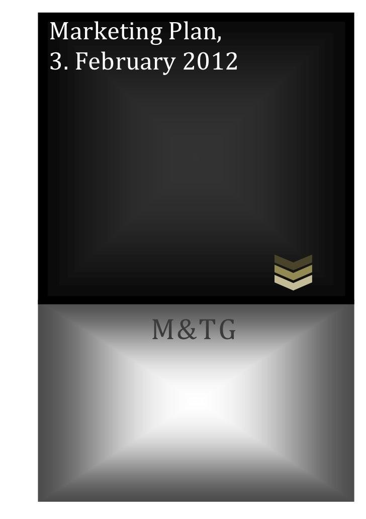 Marketing Plan,3. February 2012        M&TG