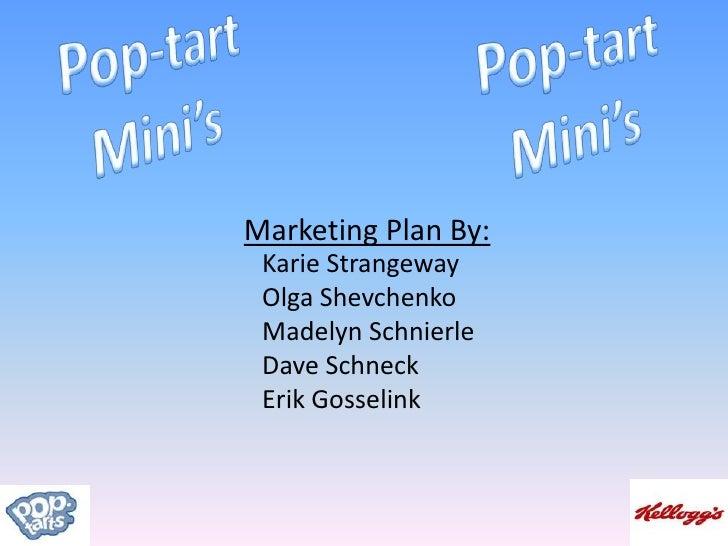 Pop-tart Mini's<br />Pop-tart Mini's<br />Marketing Plan By:<br />Karie Strangeway<br />Olga Shevchenko<br />Madelyn Schni...