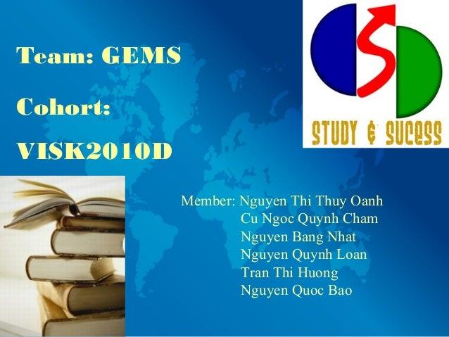 Team: GEMS Cohort: VISK2010D Member: Nguyen Thi Thuy Oanh Cu Ngoc Quynh Cham Nguyen Bang Nhat Nguyen Quynh Loan Tran Thi H...