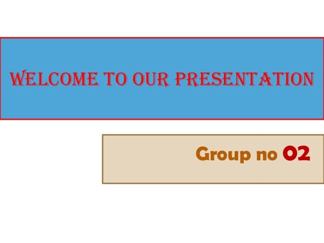 Welcome to our presentationGroup no 02