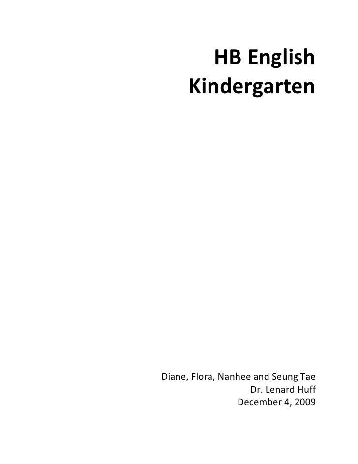 HB English <br />Kindergarten<br />Diane, Flora, Nanhee and Seung Tae<br />Dr. Lenard Huff<br />December 4, 2009<br />I. E...